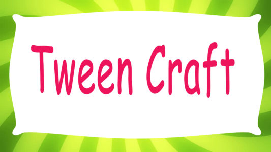 Tween Craft
